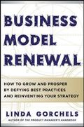 Business Model Renewal: How to Grow and Prosper by Defying Best Practices and Reinventing Yo...