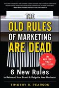 The Old Rules of Marketing are Dead: 6 New Rules to Reinvent Your Brand and Reignite Your Bu...