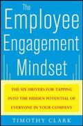 The Employee Engagement Mindset: The Six Drivers for Tapping into the Hidden Potential of Ev...