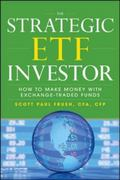 Strategic ETF Investor: How to Make Money with Exchange Traded Funds