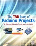 TAB Book of Arduino Projects: 40 Things to Make with Shields and Proto Shields