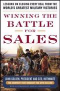 Winning the Battle for Sales: Lessons on Closing Every Deal from the Worlds Greatest Militar...
