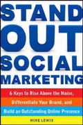 Stand Out Social Marketing: How to Rise Above the Noise, Differentiate Your Brand, and Build...