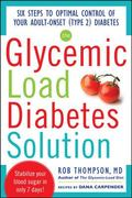 The Glycemic Load Diabetes Solution: Six Steps to Optimal Control of Your Adult-Onset (Type ...