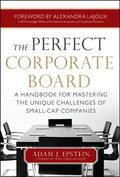 Perfect Corporate Board: A Handbook for Mastering the Unique Challenges of Small-Cap Companies