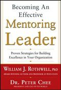 Becoming an Effective Mentoring Leader: Proven Strategies for Building Excellence in Your Or...