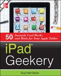 iPad Geekery: 50 Insanely Cool Hacks and Mods for Your Apple Tablet