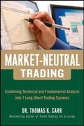 Market-Neutral Trading: 8 Buy + Hedge Trading Strategies for Making Money in Bull and Bear M...