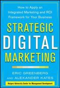 Strategic Digital Marketing: How to Apply an Integrated Marketing and ROI Framework for Your...