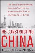 Reconstructing China: the Peaceful Development, Economic Growth, and International Role of a...