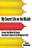 My Secret Life on the McJob: Lessons from Behind the Counter Guaranteed to Supersize Any Man...