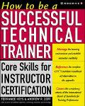 How to Be a Successful Technical Trainer Core Skills for Instructor Certification