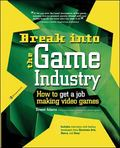 Break into the Game Industry How to Get a Job Making Video Games