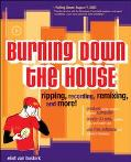 Burning Down the House Ripping, Recording, Remixing, and More!