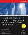 Oracle Database 10G Xml & SQL Design, Build & Manage Xml Applications in Java, C, C++ & Pl/SQL