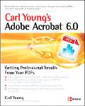 Carl Young's Adobe Acrobat 6.0 Getting Professional Results from Your Pdfs