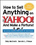 How to Sell Anything on Yahoo! . . . And Make a Fortune! Build and Run a Successful Online B...