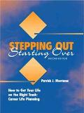 Stepping Out, Starting over How to Get Your Life on the Right Track  Career Life Planning