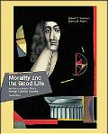 Morality and the Good Life An Introduction to Ethics Through Classical Sources