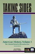 Taking Sides: Clashing Views on Controversial Issues in American History, Volume I