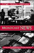 Broadcast News Handbook Writing, Reporting, and Producing Iin a Converging Media World