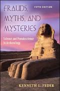 Frauds, Myths, And Mysteries Science And Pseudoscience in Archaeology