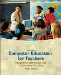 Computer Education for Teachers Integrating Technology into Classroom Teaching