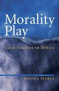 Morality Play Case Studies in Ethics