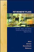 Retirement Plans 401(k)s, Iras & Other Defferred Compensation Approaches