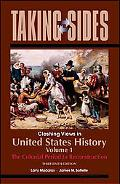 United States History, Volume 1: Taking Sides - Clashing Views in United States History, Vol...