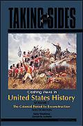 Taking Sides Clashing Views in United States History The Colonial Period to Reconstruction