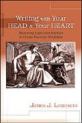 Writing With Your Head and Your Heart: Balancing Logic and Emotion to Create Powerful Nonfic...