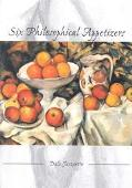 Six Philosophical Appetizers