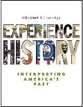 Experience History: Interpreting America's Past, To 1877, Vol. 1, 1st Edition