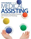 Student Workbook for use with Medical Assisting: Administrative and Clinical Procedures with...