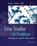 Case Studies in Finance: Managing for Corporate Value Creation (Mcgraw-Hill/Irwin Series in ...
