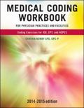 Medical Coding Workbook for Physician Practices and Facilities 2014-2015 Edition