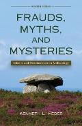 Frauds, Myths, and Mysteries: Science and Pseudoscience in Archaeology