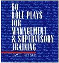 60 Role Plays for Management and Supervisory Training