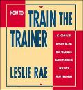 How to Train the Trainer: 23 Complete Lesson Plans for Teaching Basic Skills to New Trainers