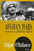 Afghan Wars, 1839-1992: What Britain Gave up and the Soviet Union Lost