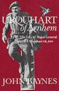 Urquhart of Arnhem: The Life and Times of Major General R. E. Urquhart, CB DSO