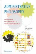 Administrative Philosophy Values and Motivations in Administrative Life