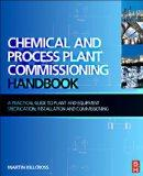 Chemical and Process Plant Commissioning Handbook: A Practical Guide to Plant System and Equ...