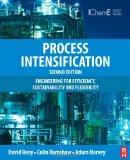 Process Intensification, Second Edition: Engineering for Efficiency, Sustainability and Flex...