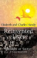 Reinvented Lives: Women at Sixty: A Celebration - Elizabeth Handy - Hardcover