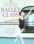 Royal Academy of Dancing Step by Step Ballet Class  An Illustrated Guide to the Official Bal...