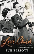 Love Child A Memoir of Adoption And Reunion, Loss And Love