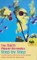 Bach Flower Remedies Step By Step A Complete Guide To Selecting And Using The Remedies