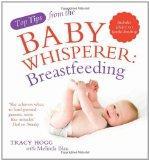 Breast-Feeding. Tracy Hogg with Melinda Blau (Top Tips from/Baby Whisperer)